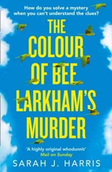 The Colour of Bee Larkham's Murder : The Richard & Judy Book Club Pick 2019 - Extraordinary and Uplifting, Paperback / softback Book
