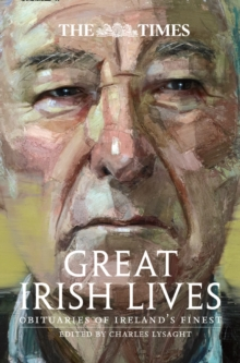 The Times Great Irish Lives : Obituaries of Ireland's Finest, Paperback / softback Book