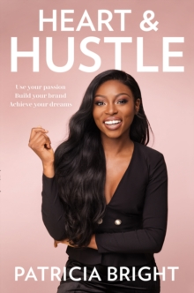 Heart and Hustle : What it Takes to Make it to the Top, Hardback Book