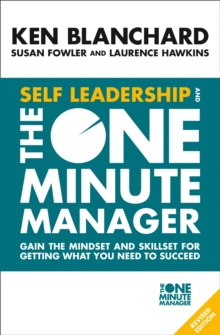 Self Leadership and the One Minute Manager : Gain the Mindset and Skillset for Getting What You Need to Succeed, Paperback / softback Book