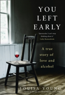 You Left Early : A True Story of Love and Alcohol, Hardback Book