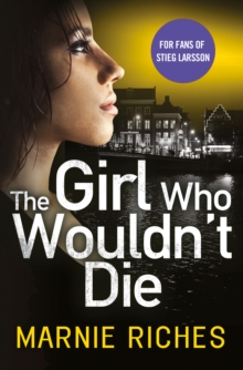 The Girl Who Wouldn't Die : The First Book in an Addictive Crime Series That Will Have You Gripped, Paperback Book