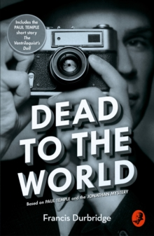 Dead to the World : Based on Paul Temple and the Jonathan Mystery, Paperback Book