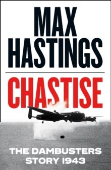 Chastise : The Dambusters Story 1943, Hardback Book
