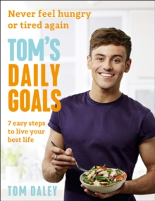 Tom's Daily Goals : Never Feel Hungry or Tired Again, Paperback / softback Book