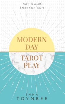 Modern Day Tarot Play : Know Yourself, Shape Your Life, Paperback Book