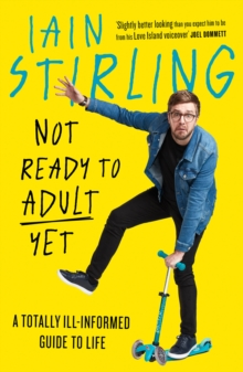 Not Ready to Adult Yet : A Totally Ill-Informed Guide to Life, Hardback Book