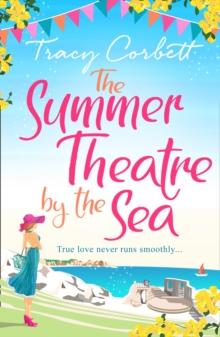 The Summer Theatre by the Sea : The Feel-Good Holiday Romance You Need to Read This 2018, Paperback Book