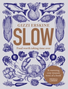 Slow : Food Worth Taking Time Over, Hardback Book