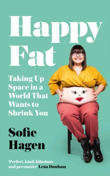 Happy Fat : Taking Up Space in a World That Wants to Shrink You, Hardback Book