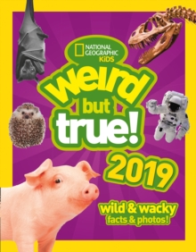 Weird But True! 2019 : Wild & Wacky Facts & Photos, Hardback Book