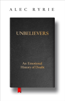 Unbelievers : An Emotional History of Doubt, Hardback Book