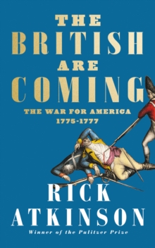 The British Are Coming : The War for America, Lexington to Princeton, 1775-1777, Hardback Book