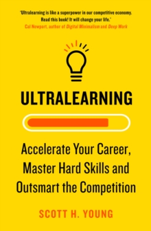 Ultralearning : Accelerate Your Career, Master Hard Skills and Outsmart the Competition, Paperback / softback Book