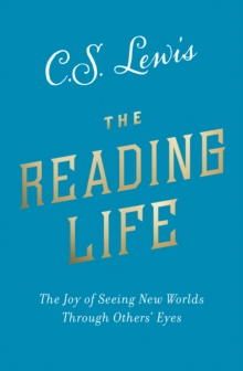The Reading Life : The Joy of Seeing New Worlds Through Others' Eyes, Paperback / softback Book