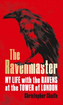The Ravenmaster : My Life with the Ravens at the Tower of London, Hardback Book