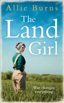 The Land Girl : An Unforgettable Historical Novel of Love and Hope, Paperback / softback Book