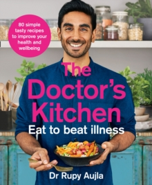 The Doctor's Kitchen - Eat to Beat Illness : A Simple Way to Cook and Live the Healthiest, Happiest Life, Paperback / softback Book