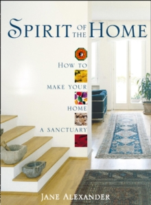 Spirit of the Home : How to Make Your Home a Sanctuary, Paperback / softback Book