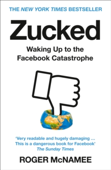 Zucked : Waking Up to the Facebook Catastrophe, Paperback / softback Book