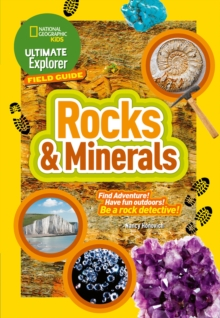 Ultimate Explorer Rocks and Minerals : Find Adventure! Have Fun Outdoors! be a Rock Detective!, Paperback / softback Book