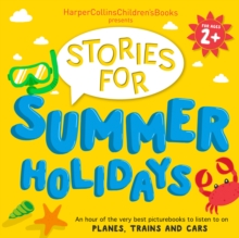 HarperCollins Children's Books Presents: Stories for Summer Holidays for age 2+ : An Hour of Fun to Listen to on Planes, Trains and Cars, eAudiobook MP3 eaudioBook