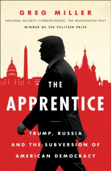 The Apprentice : Trump, Russia and the Subversion of American Democracy, Hardback Book