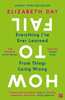 How to Fail : Everything I'Ve Ever Learned from Things Going Wrong, Paperback / softback Book