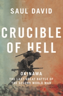 Crucible of Hell : Okinawa: the Last Great Battle of the Second World War, Hardback Book