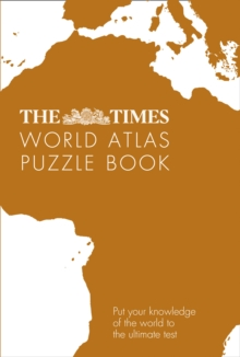 The Times World Atlas Puzzle Book : Put Your Knowledge of the World to the Ultimate Test, Paperback / softback Book