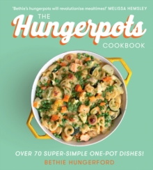 The Hungerpots Cookbook : Over 70 Super-Simple One-Pot Dishes!, Hardback Book