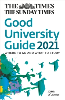 The Times Good University Guide 2021 : Where to Go and What to Study, Paperback / softback Book
