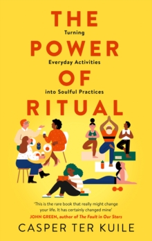 The Power of Ritual : Turning Everyday Activities into Soulful Practices, Hardback Book