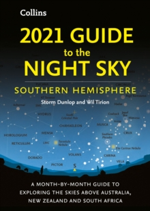 2021 Guide to the Night Sky Southern Hemisphere : A Month-by-Month Guide to Exploring the Skies Above Australia, New Zealand and South Africa, Paperback / softback Book