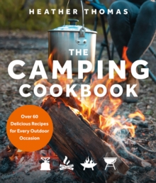 The Camping Cookbook : Over 60 Delicious Recipes for Every Outdoor Occasion, Hardback Book