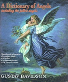 A Dictionary of Angels including the Fallen Angels, Paperback Book