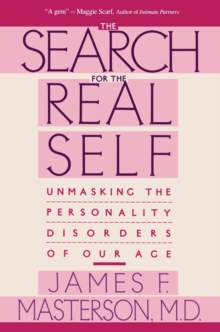 Search For The Real Self : Unmasking The Personality Disorders Of Our Age, Paperback / softback Book