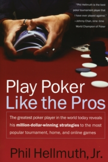 Play Poker Like the Pros : The greatest poker player in the world today reveals his million-dollar-winning strategies to the most popular tournament, home and online games, Paperback / softback Book