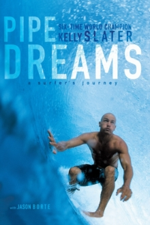 Pipe Dreams : A Surfer's Journey, Paperback Book