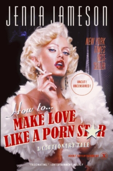 How to Make Love Like a Porn Star : A Cautionary Tale, Paperback Book