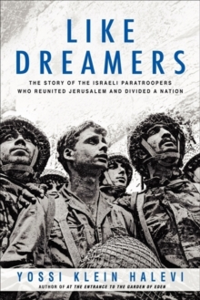 Like Dreamers : The Story of the Israeli Paratroopers Who Reunited Jerusalem and Divided a Nation, Hardback Book