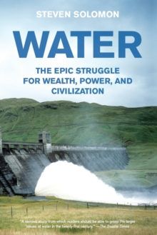 Water : The Epic Struggle for Wealth, Power, and Civilization, Paperback Book