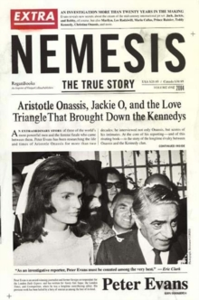 Nemesis : The True Story of Aristotle Onassis, Jackie O, and the Love Triangle That Brought Down the Kennedys, Paperback Book