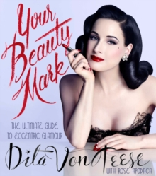Your Beauty Mark : The Ultimate Guide to Eccentric Glamour, Hardback Book