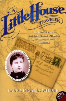 A Little House Traveler : Writings from Laura Ingalls Wilder's Journeys Across America, Paperback / softback Book