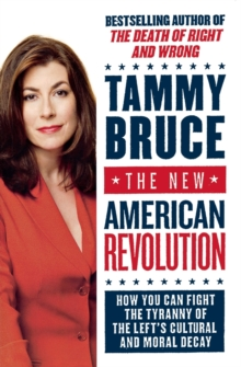 The New American Revolution : How You Can Fight the Tyranny of the Left's Cultural and Moral Decay, Paperback Book