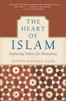 The Heart of Islam : Enduring Values for Humanity, Paperback / softback Book