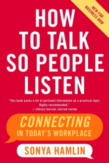 How to Talk So People Listen : Connecting in Today's Workplace, Paperback / softback Book