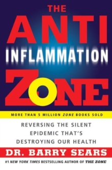 The Anti-Inflammation Zone : Reversing the Silent Epidemic That's Destroying Our Health, Paperback Book