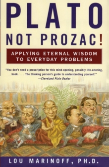 Plato, Not Prozac! : Applying Eternal Wisdom to Everyday Problems, Paperback / softback Book